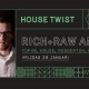 STECK HOUSE TWIST met RICH & RAW and Mr. A